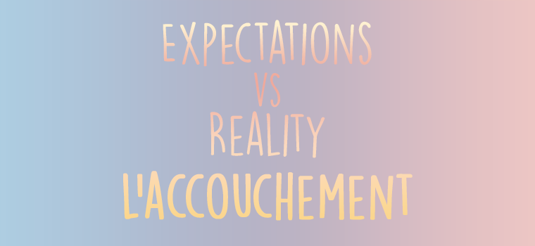 Expectations vs Reality : L'accouchement